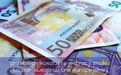 Jak przebiega procedura i ile kosztuje rejestracja znaku towarowego w Unii Europejskiej 2017