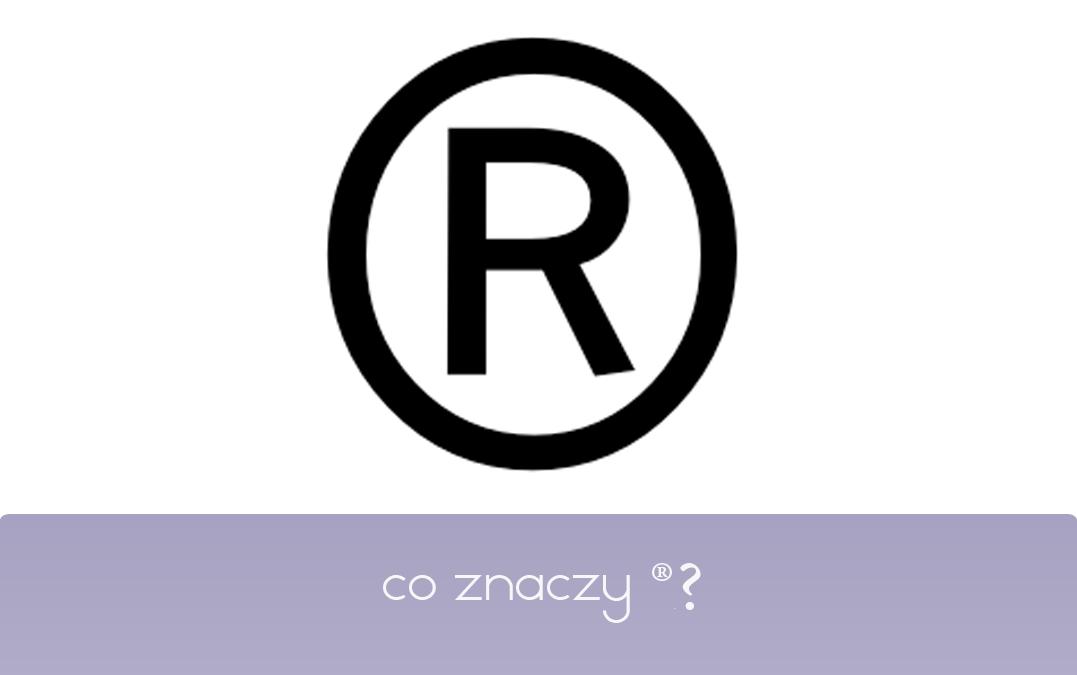 Co oznacza R w kółku (®)?