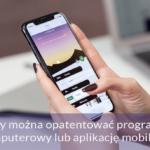 Czy można opatentować program komputerowy lub aplikację mobilną?