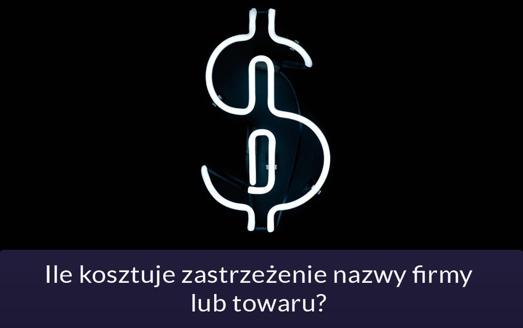 Ile kosztuje zastrzeżenie nazwy firmy lub towaru?