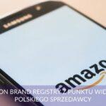 Amazon brand registry z punktu widzenia polskiego sprzedawcy